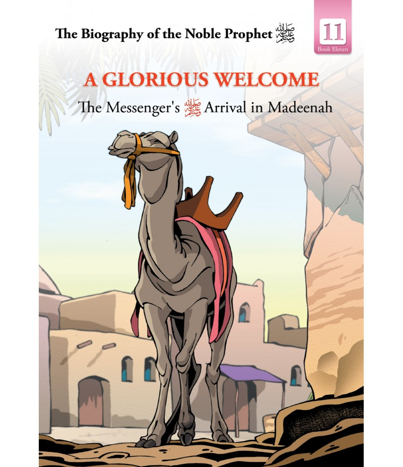 A Glorious Welcome – The Messenger's Ariival in Madeenah